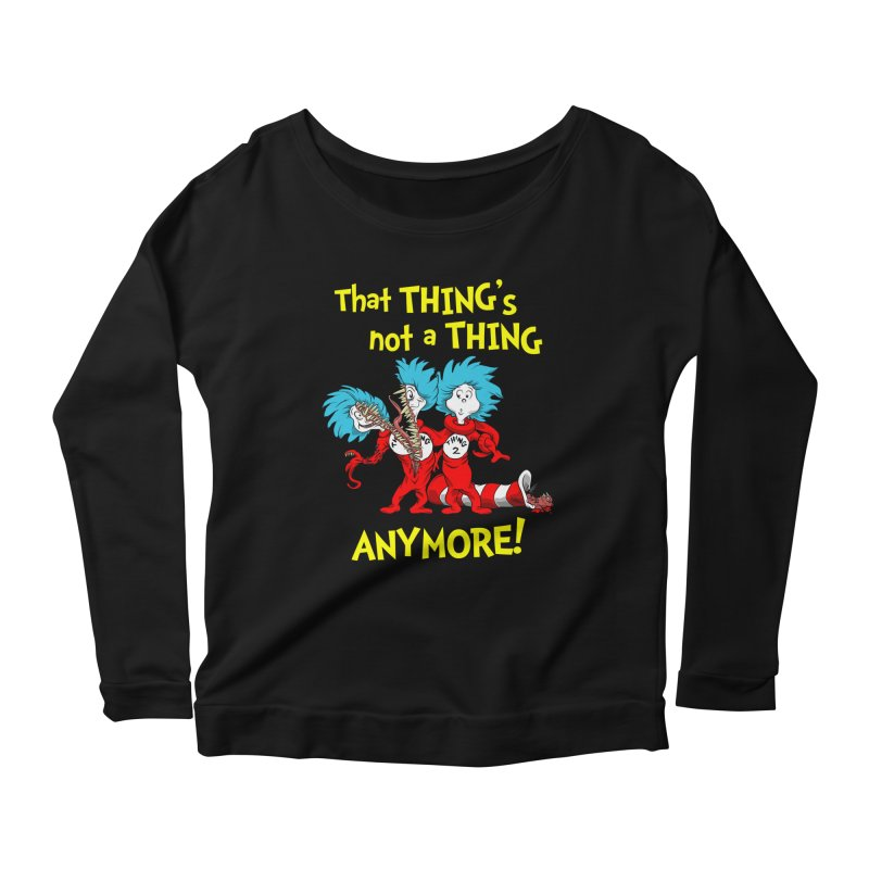 That Thing's Not A Thing Anymore! Women's Longsleeve Scoopneck  by Made With Awesome