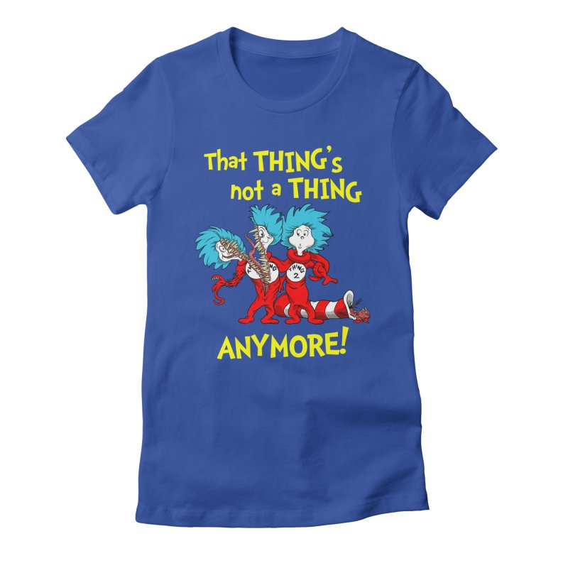 That Thing's Not A Thing Anymore! Women's Fitted T-Shirt by Made With Awesome