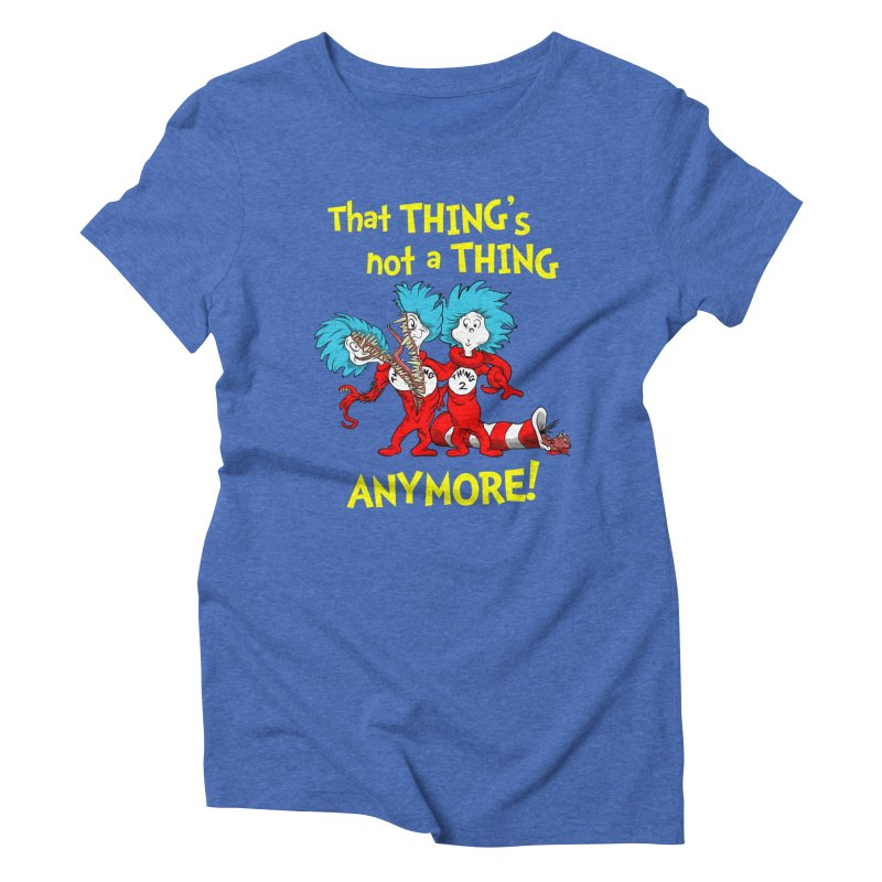 That Thing's Not A Thing Anymore! Women's Triblend T-shirt by Made With Awesome