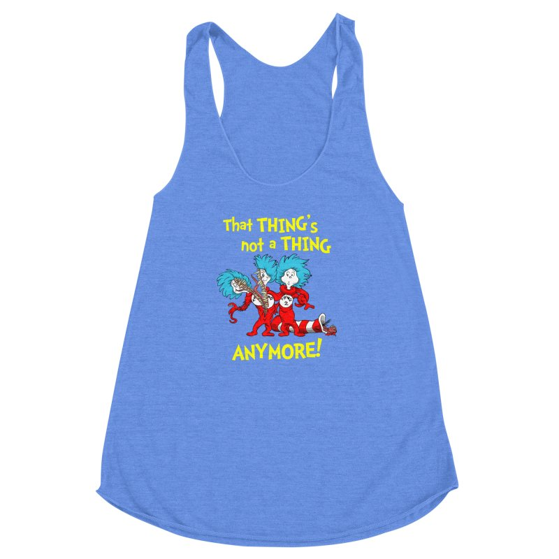That Thing's Not A Thing Anymore! Women's Racerback Triblend Tank by Made With Awesome