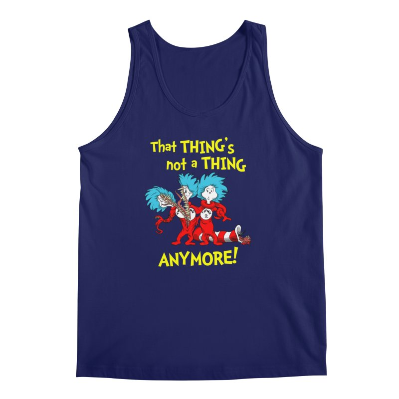 That Thing's Not A Thing Anymore! Men's Tank by Made With Awesome