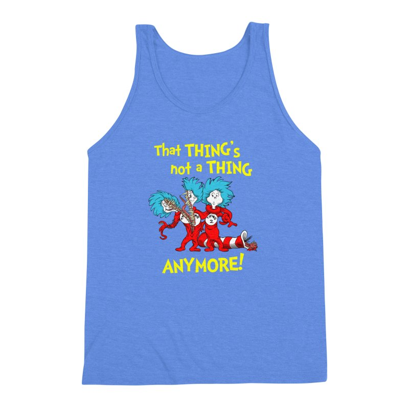 That Thing's Not A Thing Anymore! Men's Triblend Tank by Made With Awesome