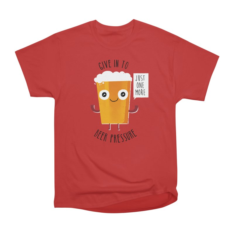 Beer Pressure Women's Classic Unisex T-Shirt by Made With Awesome