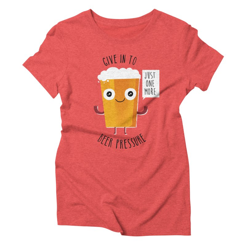 Beer Pressure Women's Triblend T-Shirt by Made With Awesome