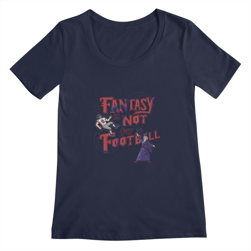 Fantasy Not Football Women's Regular Scoop Neck by Made With Awesome