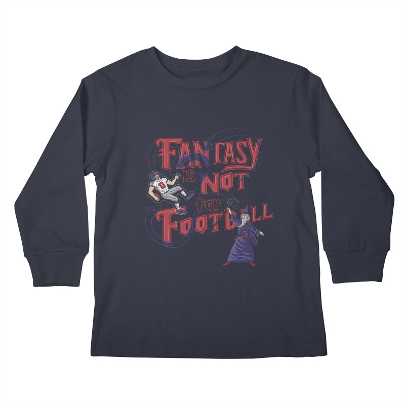 Fantasy Not Football Kids Longsleeve T-Shirt by Made With Awesome