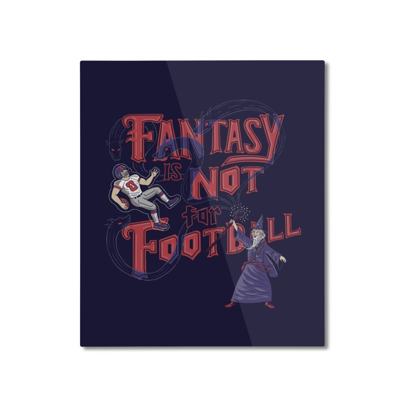 Fantasy Not Football Home Mounted Aluminum Print by Made With Awesome