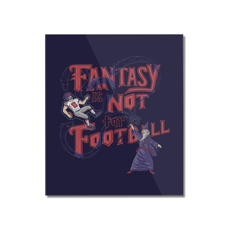 Fantasy Not Football Home Mounted Acrylic Print by Made With Awesome