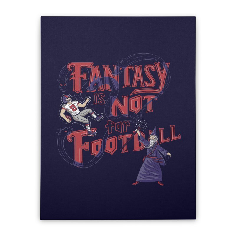 Fantasy Not Football Home Stretched Canvas by Made With Awesome