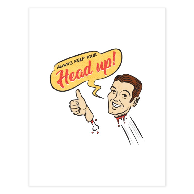 Heads Up Home Fine Art Print by Made With Awesome