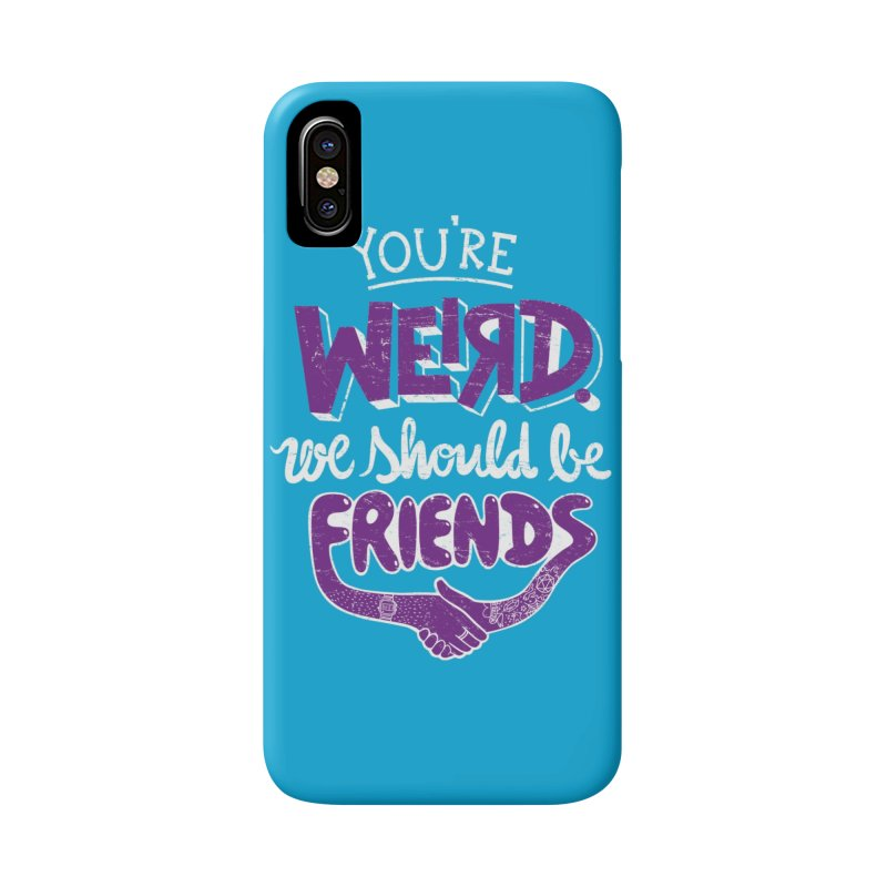 You're Weird Accessories Phone Case by Made With Awesome