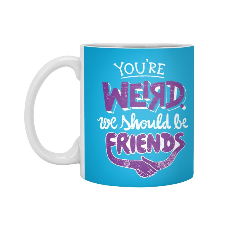 You're Weird Accessories Mug by Made With Awesome