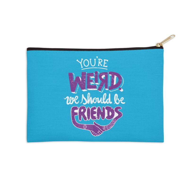 You're Weird Accessories Zip Pouch by Made With Awesome