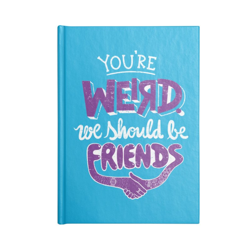 You're Weird Accessories Lined Journal Notebook by Made With Awesome