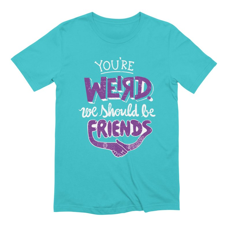 You're Weird Men's Extra Soft T-Shirt by Made With Awesome