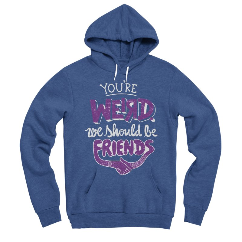 You're Weird Women's Sponge Fleece Pullover Hoody by Made With Awesome