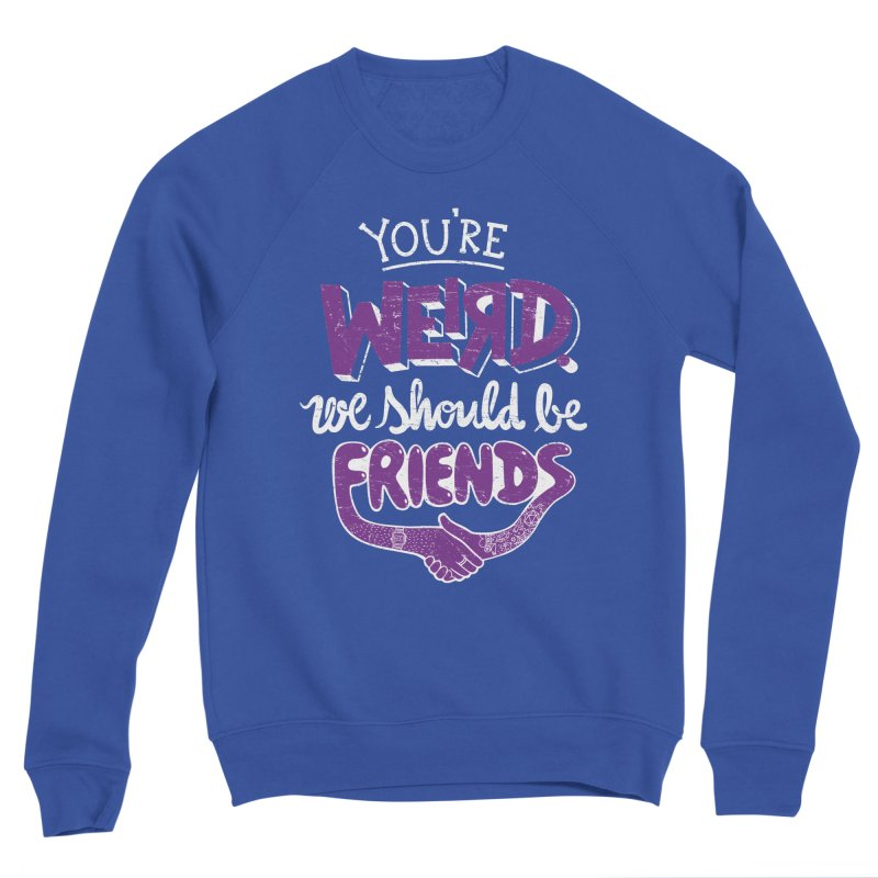 You're Weird Men's Sponge Fleece Sweatshirt by Made With Awesome
