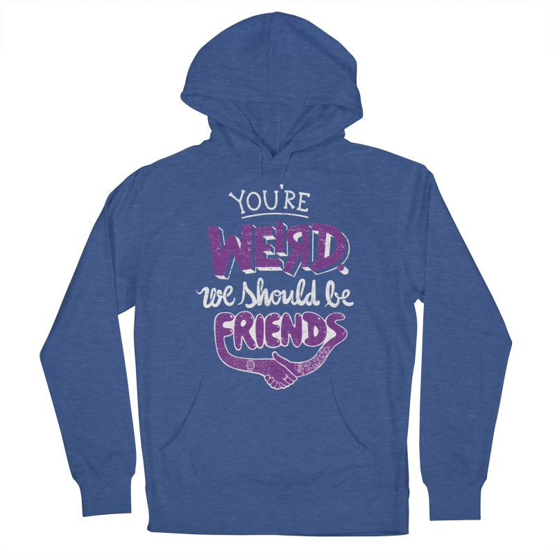 You're Weird Men's French Terry Pullover Hoody by Made With Awesome