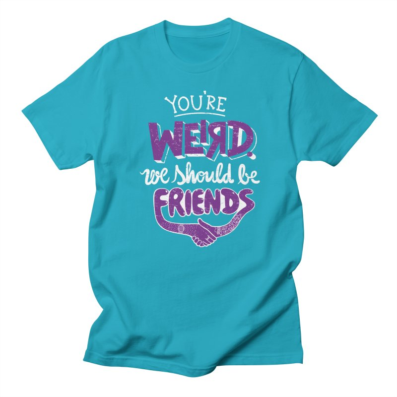 You're Weird Women's Regular Unisex T-Shirt by Made With Awesome