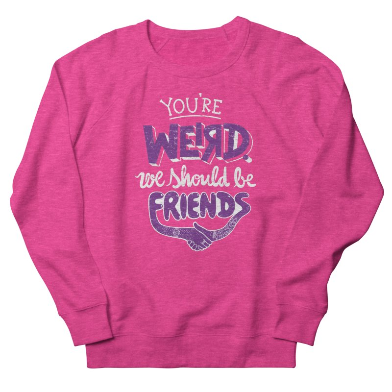 You're Weird Women's French Terry Sweatshirt by Made With Awesome
