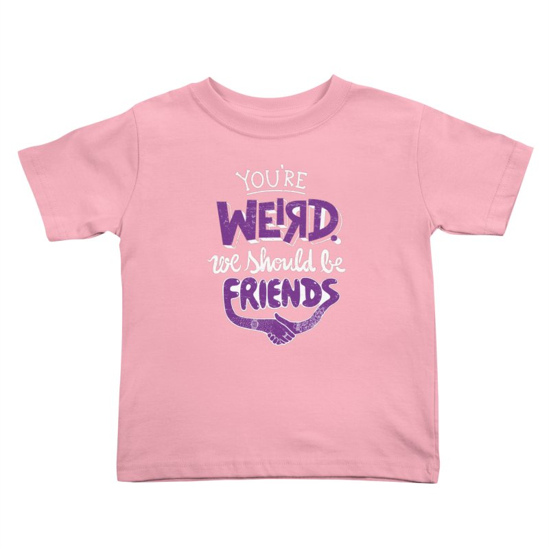 You're Weird Kids Toddler T-Shirt by Made With Awesome