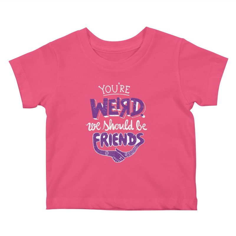 You're Weird Kids Baby T-Shirt by Made With Awesome