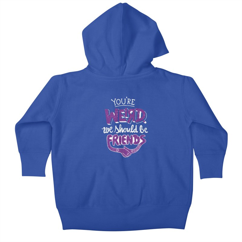 You're Weird Kids Baby Zip-Up Hoody by Made With Awesome