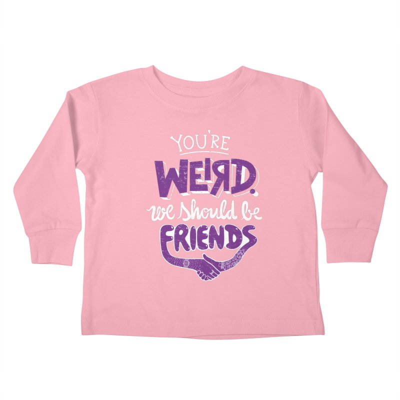 You're Weird Kids Toddler Longsleeve T-Shirt by Made With Awesome