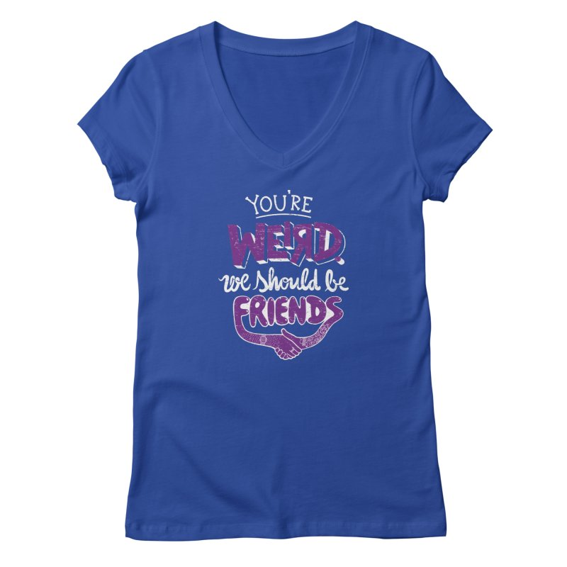 You're Weird Women's V-Neck by Made With Awesome