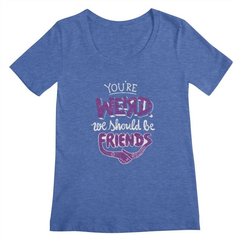 You're Weird Women's Regular Scoop Neck by Made With Awesome