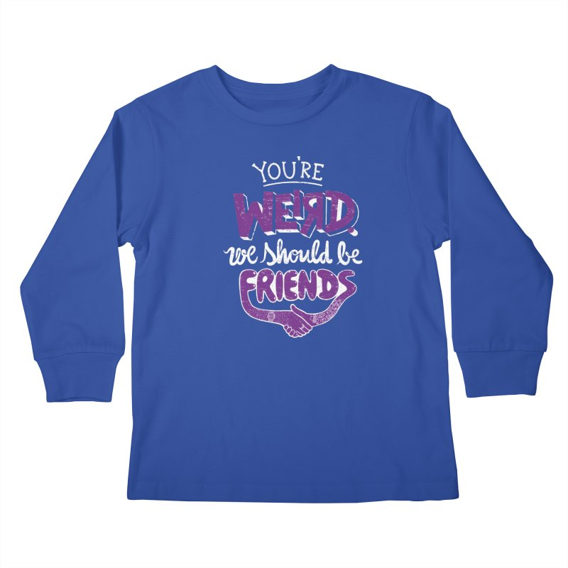 You're Weird Kids Longsleeve T-Shirt by Made With Awesome