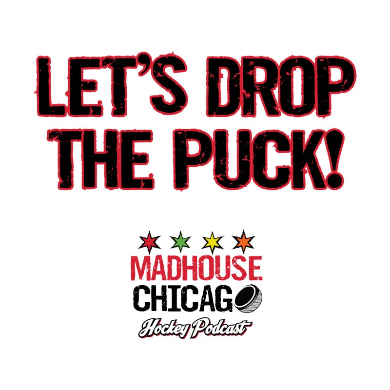 Let's Drop The Puck by Madhouse Chicago Hockey Podcast Shop