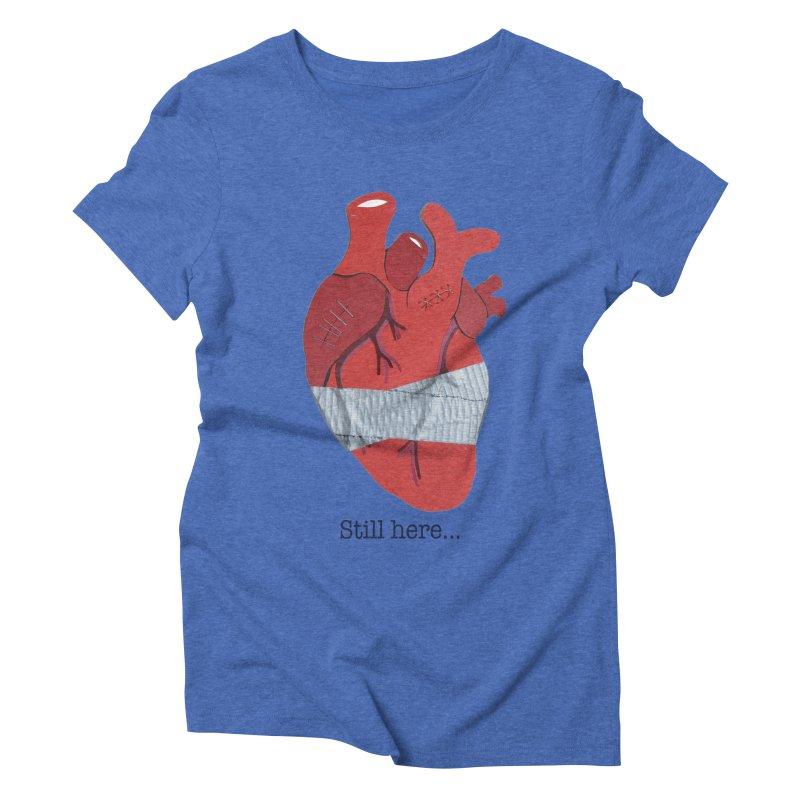 Still here... Women's Triblend T-Shirt by MagpieAtMidnight's Artist Shop