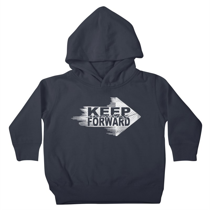 Keep Moving Forward Kids Toddler Pullover Hoody by Make2wo Artist Shop