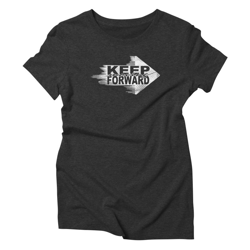 Keep Moving Forward Women's Triblend T-Shirt by Make2wo Artist Shop
