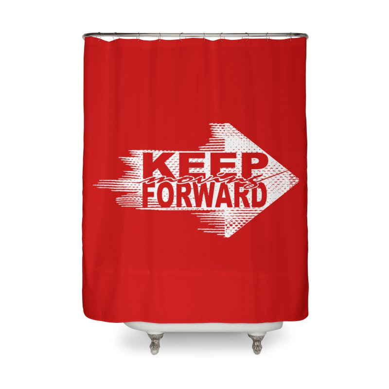 Keep Moving Forward Home Shower Curtain by Make2wo Artist Shop