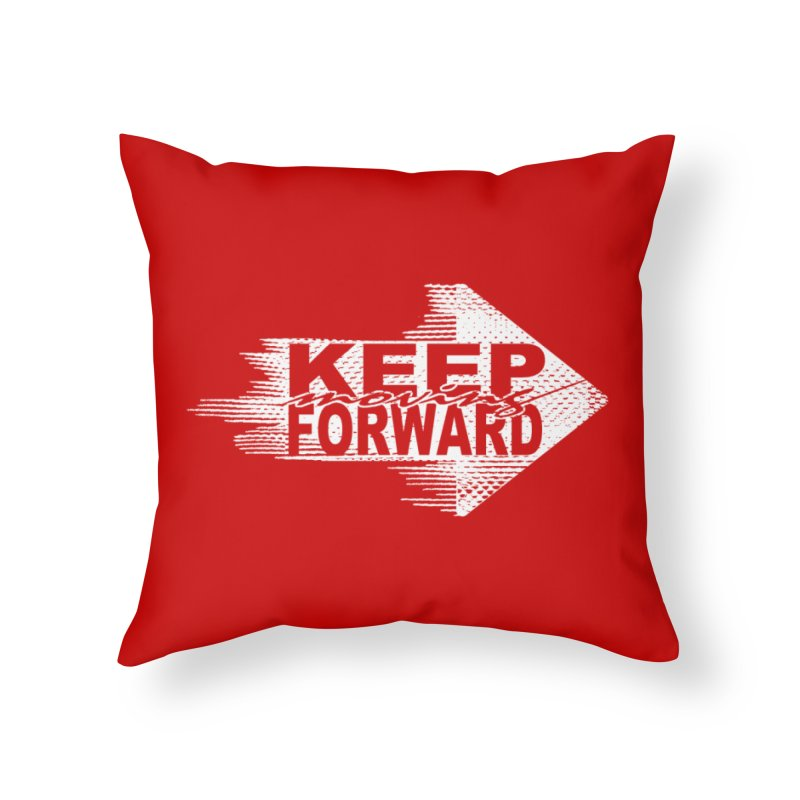 Keep Moving Forward Home Throw Pillow by Make2wo Artist Shop