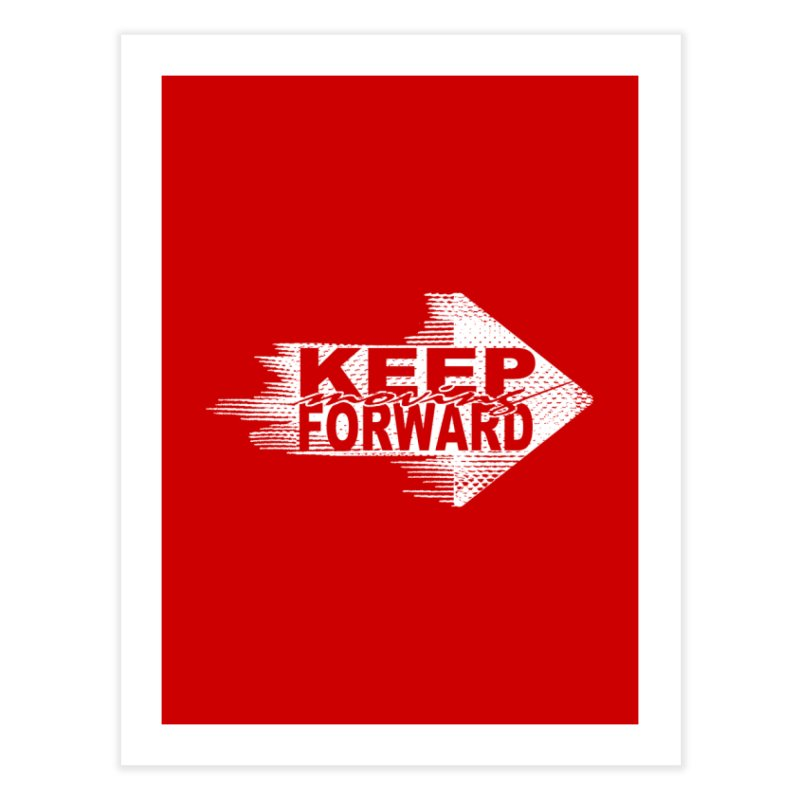 Keep Moving Forward Home Fine Art Print by Make2wo Artist Shop