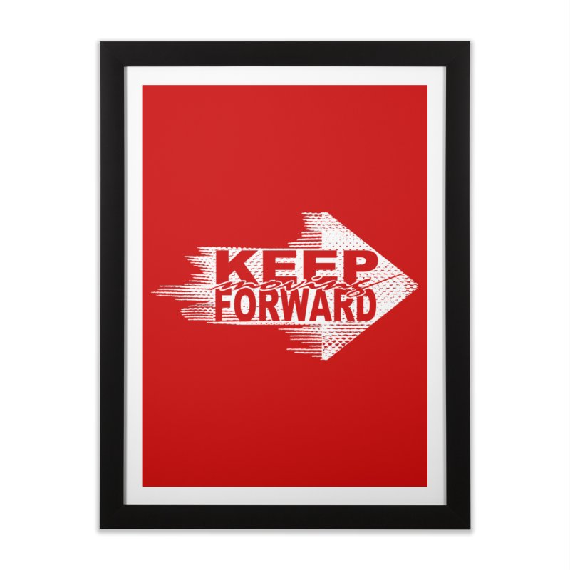 Keep Moving Forward Home Framed Fine Art Print by Make2wo Artist Shop