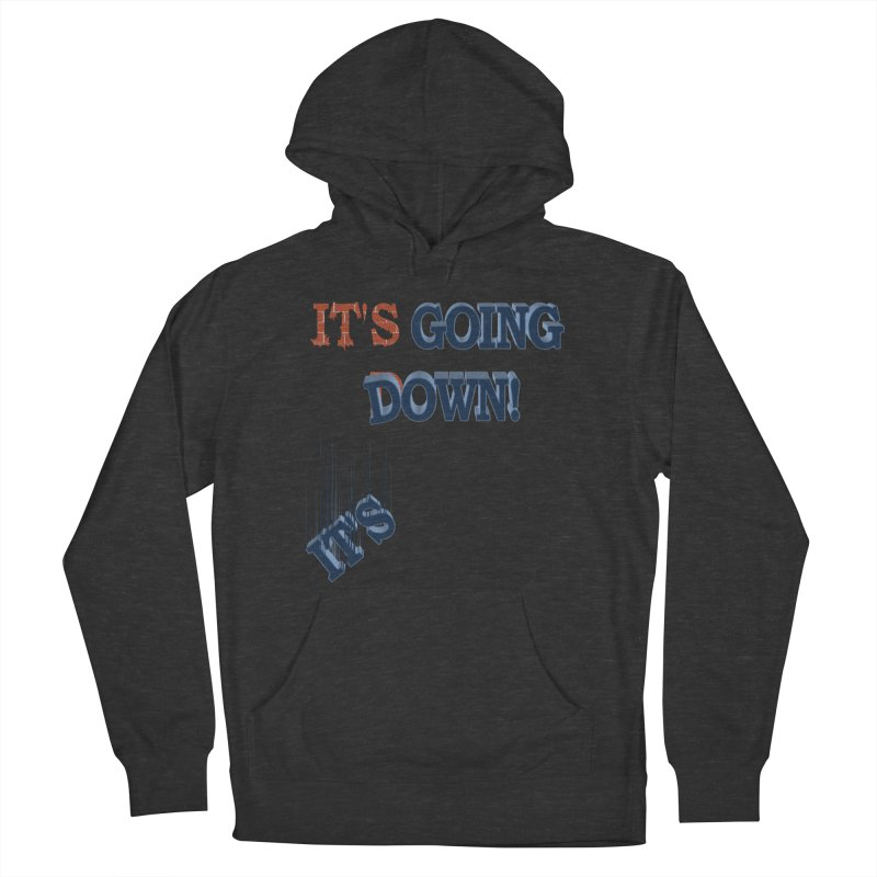 "It""s Going Down! Women's Pullover Hoody by Make2wo Artist Shop"