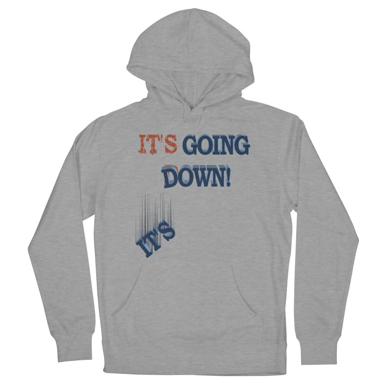 """It""""s Going Down! Women's French Terry Pullover Hoody by Make2wo Artist Shop"""