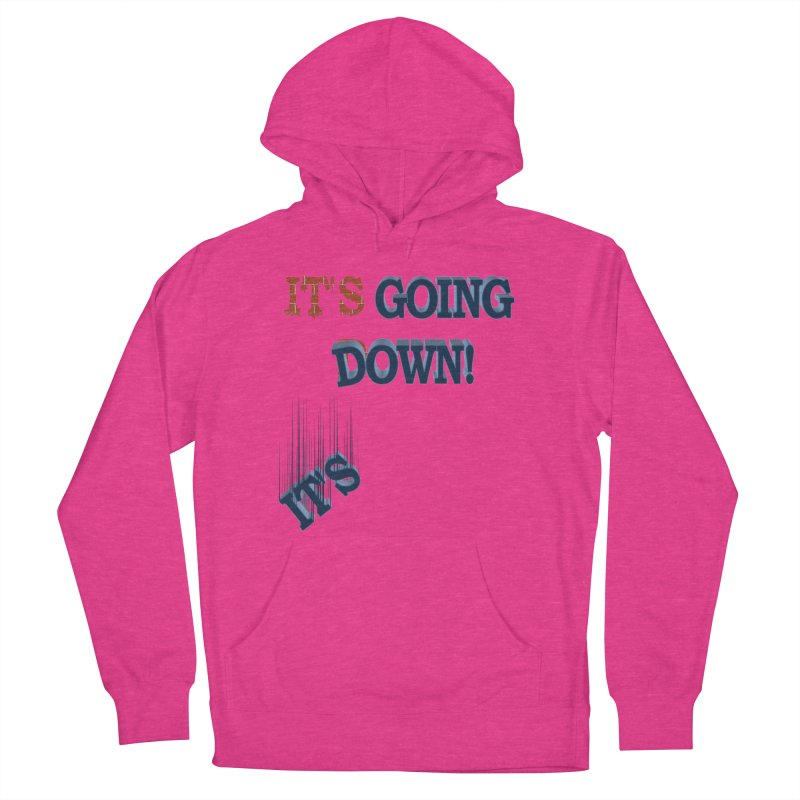 "It""s Going Down! Men's French Terry Pullover Hoody by Make2wo Artist Shop"