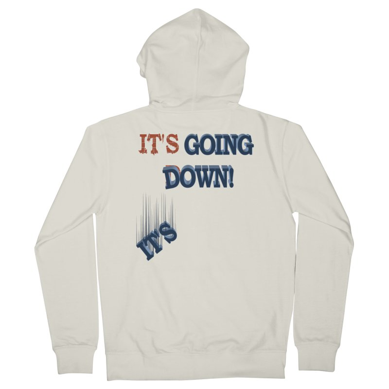 """It""""s Going Down! Women's French Terry Zip-Up Hoody by Make2wo Artist Shop"""