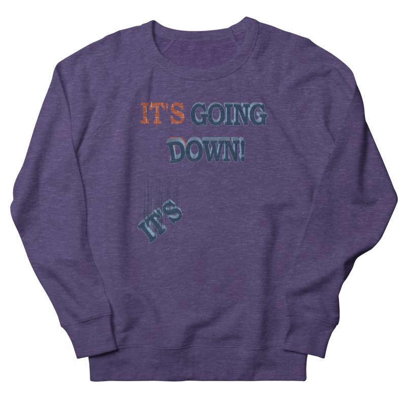 "It""s Going Down! Women's Sweatshirt by Make2wo Artist Shop"
