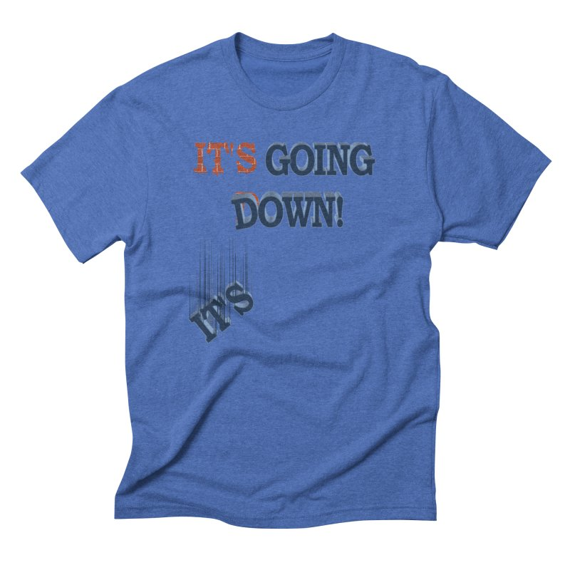 "It""s Going Down! Men's Triblend T-Shirt by Make2wo Artist Shop"