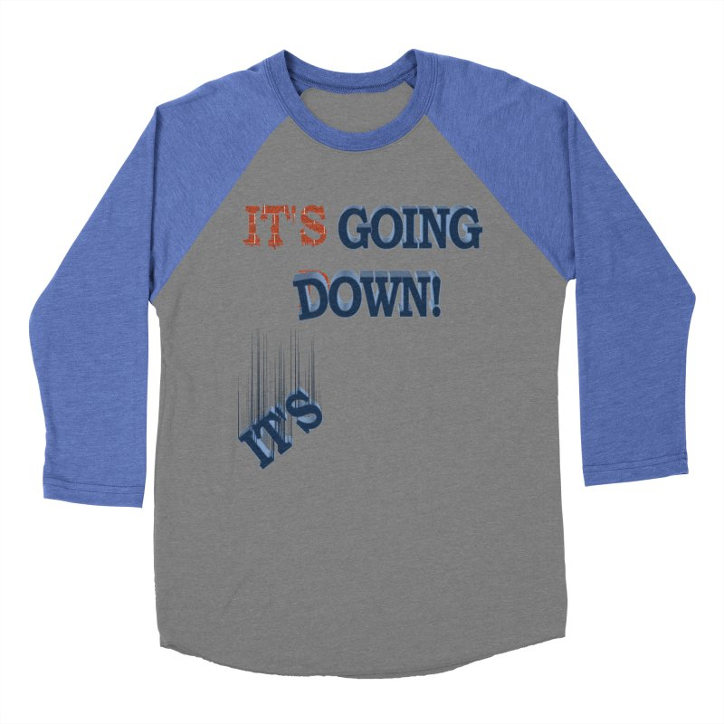 "It""s Going Down! Men's Baseball Triblend T-Shirt by Make2wo Artist Shop"
