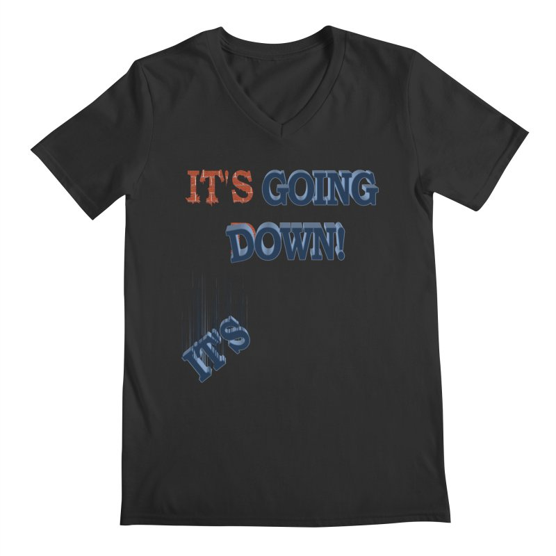 "It""s Going Down! Men's V-Neck by Make2wo Artist Shop"