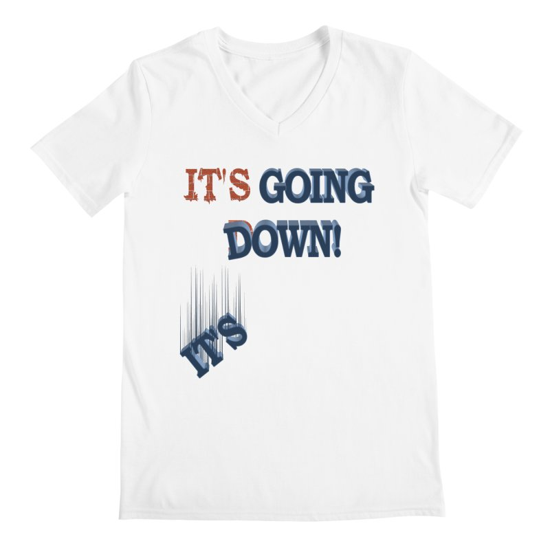 "It""s Going Down! Men's V-Neck by Make2wo Artist Shop"