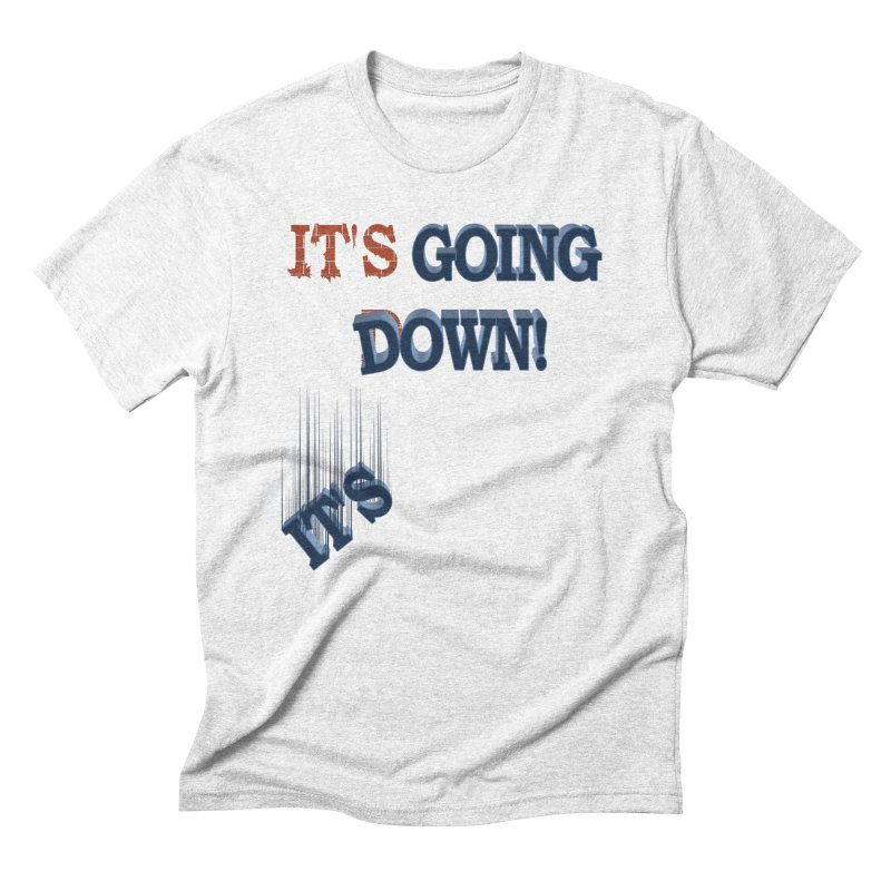 "It""s Going Down! Men's Triblend T-shirt by Make2wo Artist Shop"