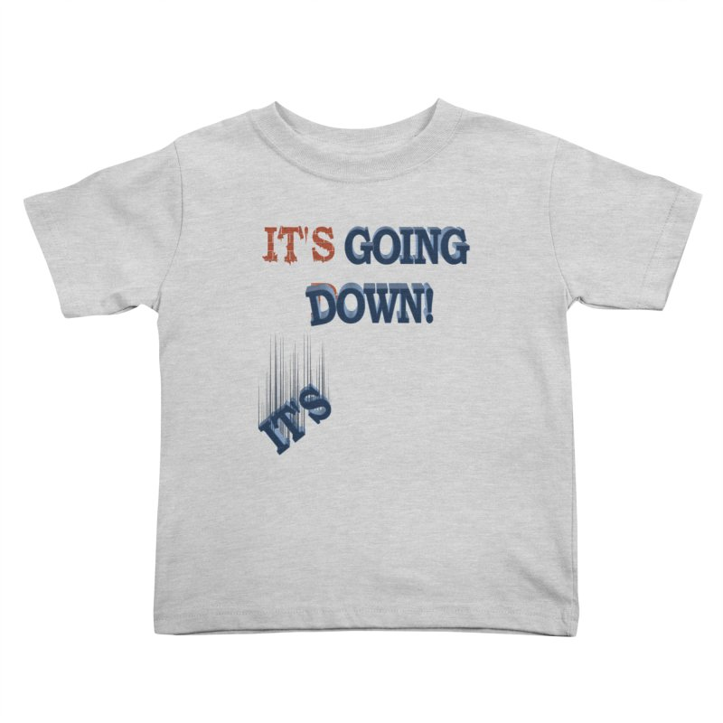 "It""s Going Down! Kids Toddler T-Shirt by Make2wo Artist Shop"